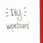 DIY Dry Erase Board (aka Wipe Board)