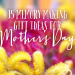 15 Memory Making Mother's Day Gift Ideas
