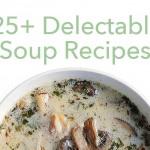 25+ Delectable Soup Recipes